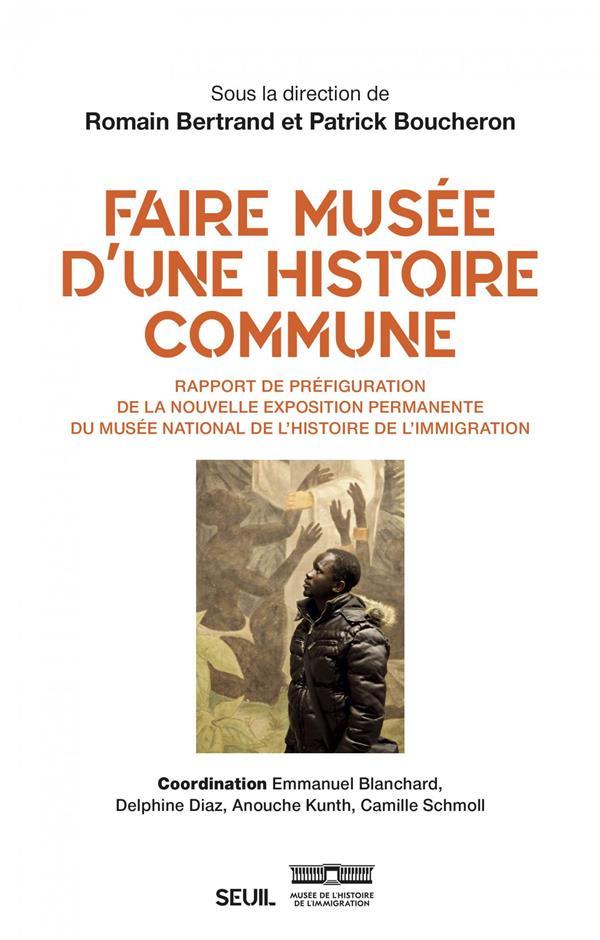 Faire musée d'une histoire commune ; rapport de préfiguration de la nouvelle exposition permanente du Musée national de l'histoire de l'immigration