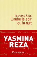 Vente Livre Numérique : L'aube le soir ou la nuit  - Yasmina Reza