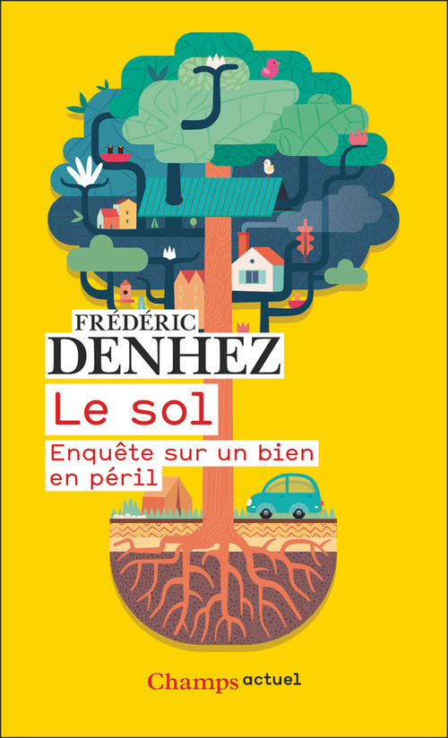 Le sol. Enquête sur un bien en péril  - Frédéric Denhez