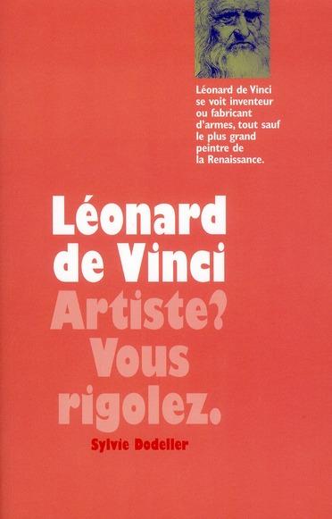 Leonard De Vinci ; Artiste ? Vous Rigolez.
