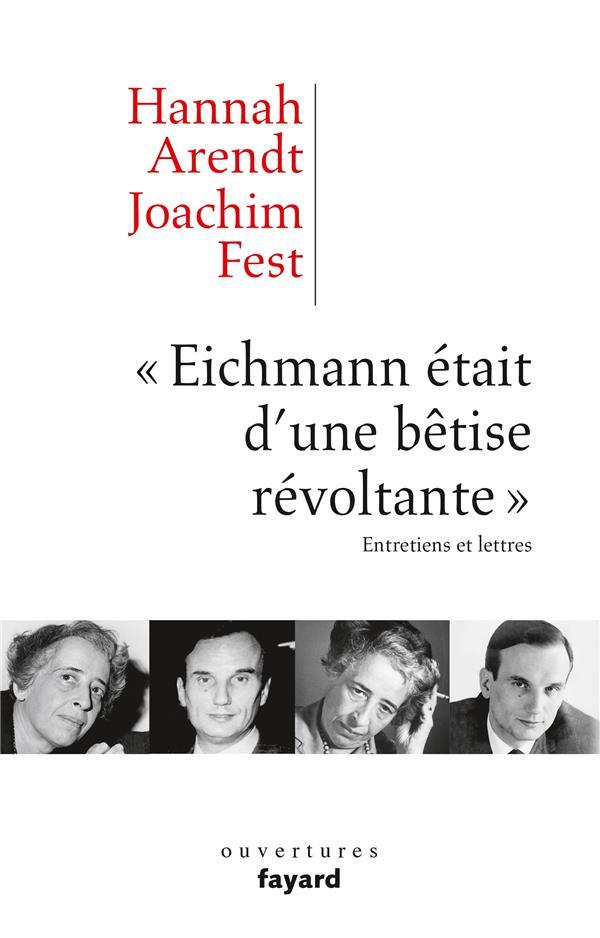 « Eichmann était d'une bêtise révoltante » ; entretiens et lettres