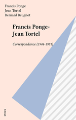 Francis Ponge-Jean Tortel  - Bernard Beugnot - Jean Tortel - Bernard Veck - Francis Ponge
