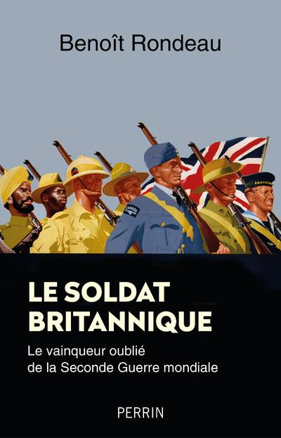 Le soldat britannique : le vainqueur oublié de la Seconde Guerre mondiale