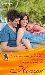 Vente EBooks : La plus heureuse des familles - L'amour en Australie  - Liz Fielding - Margaret Way