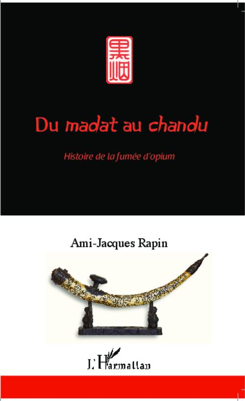 Du madat au chandu . histoire de la fumée d'opium