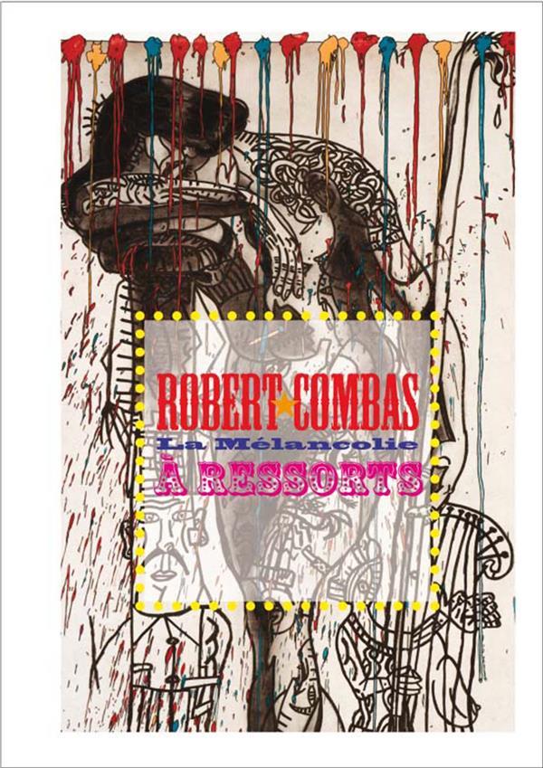 Robert Combas ; la mélancolie à ressorts