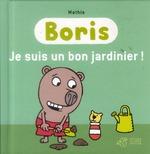Couverture de Boris, Je Suis Un Bon Jardinier !