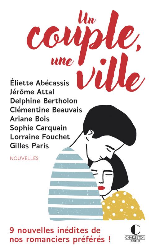 Un couple, une ville ; 9 nouvelles inédites de nos romanciers préférés !