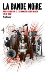 Couverture de La bande noire ; propagande par le fait dans le bassin minier (1878-1885)