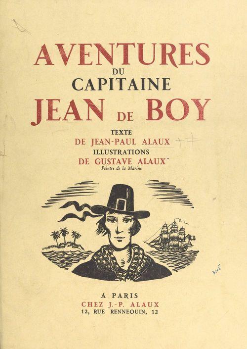 Aventures du capitaine Jean de Boy  - Jean-Paul Alaux