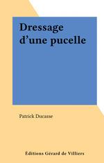 Dressage d'une pucelle  - Patrick Ducasse