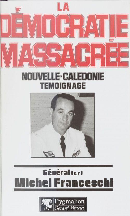 La démocratie massacrée ; Nouvelle-Calédonie : témoignage