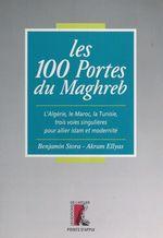 Vente Livre Numérique : Les 100 portes du Maghreb : l'Algérie, le Maroc, la Tunisie, trois voies singulières pour allier islam et modernité  - Benjamin Stora - Akram Ellyas