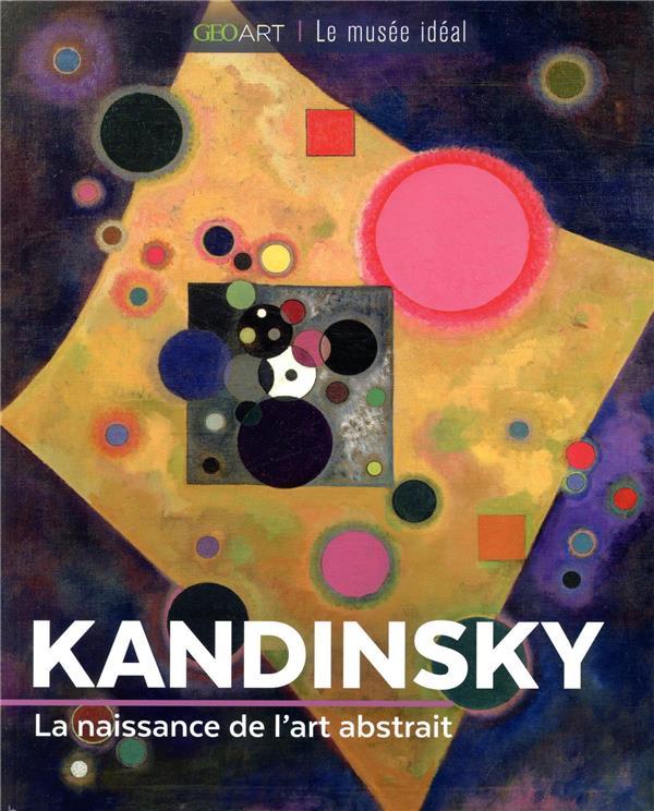 KANDINSKY  -  LA NAISSANCE DE L'ART ABSTRAIT