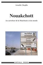 Nouakchott ; au carrefour de la Mauritanie et du monde  - Armelle Choplin