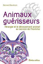 Animaux guérisseurs  - Bernard Baudoin - Bernard Baudouin