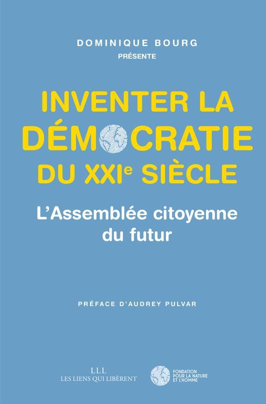 L'Assemblée citoyenne du futur ; inventer la démocratie du XXIe siècle