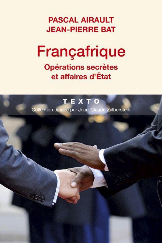 Francafrique ; opérations secrètes et affaires d'Etat
