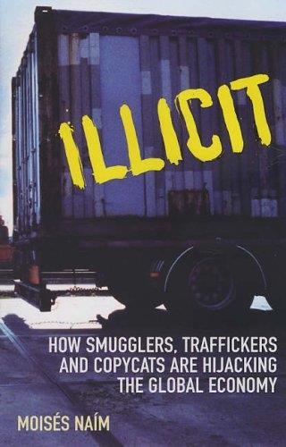 Illicit - how smugglers, traffickers and copycats are hijacking global economy