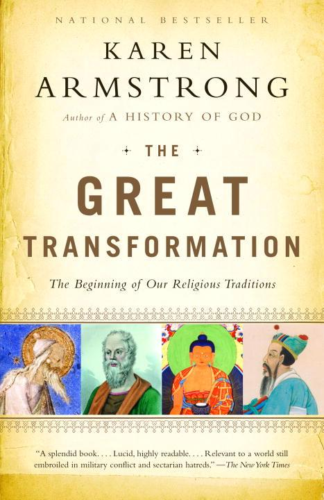 THE GREAT TRANSFORMATION - THE WORLD IN THE TIME OF BUDDHA, SOCRATES, CONFUCIUS AND JEREMIAH