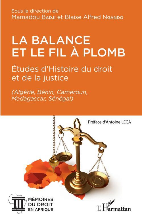 Vente EBooks : La balance et le fil à plomb ; études d'histoire du droit et de la justice (Algérie, Bénin, Cameroun, Madagascar, Sénégal)  - Blaise Alfred Ngando  - Mamadou Badji  - Badji  - Ngando