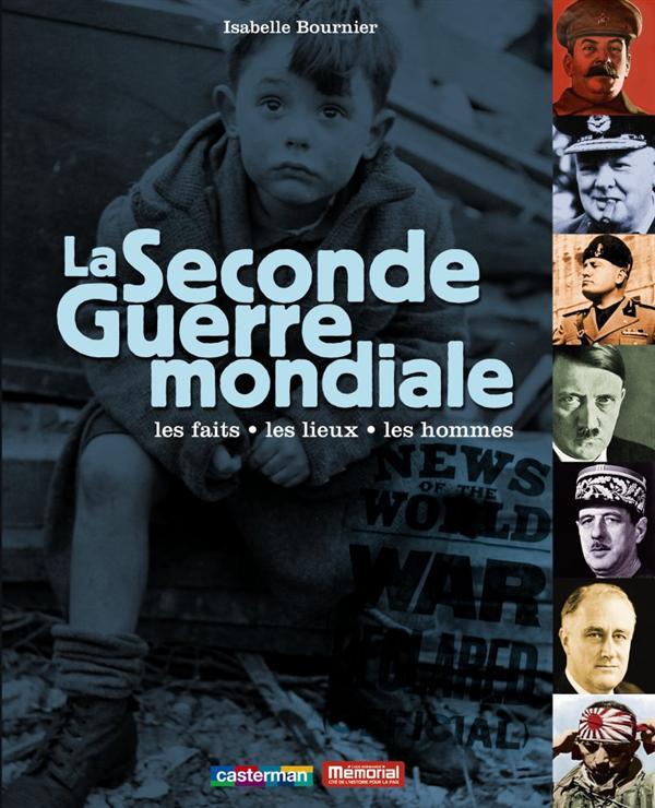 La seconde guerre mondiale ; les faits, les lieux, les hommes