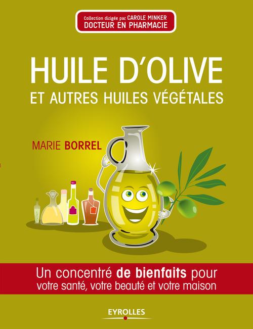Huile d'olive et autres huiles végétales ; un concentré de bienfaits pour votre santé, votre beauté et votre maison