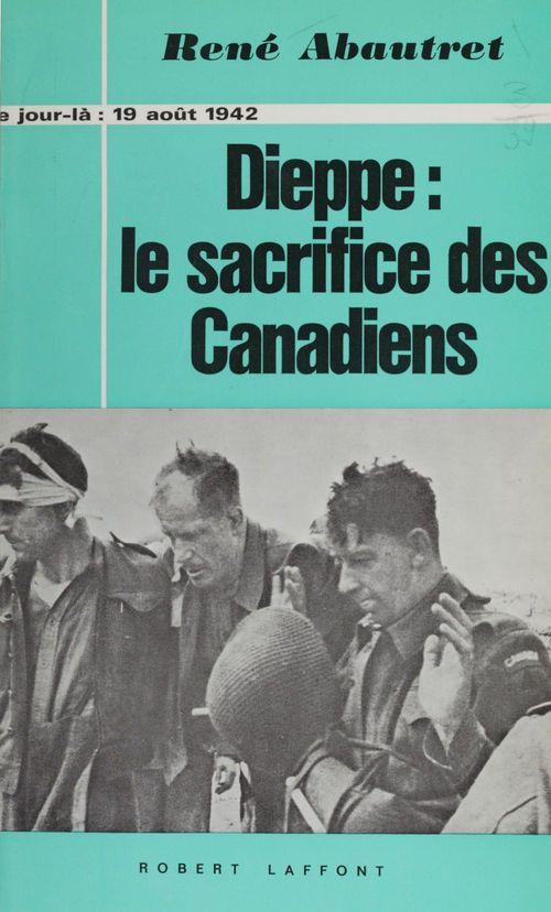 Dieppe : le sacrifice des canadiens