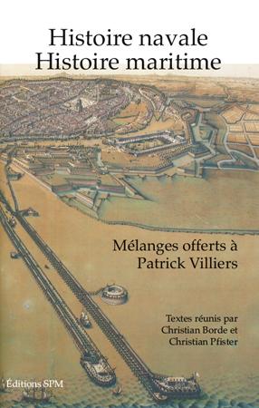 Histoire navale, histoire maritime ; mélanges offerts à Patrick Villiers