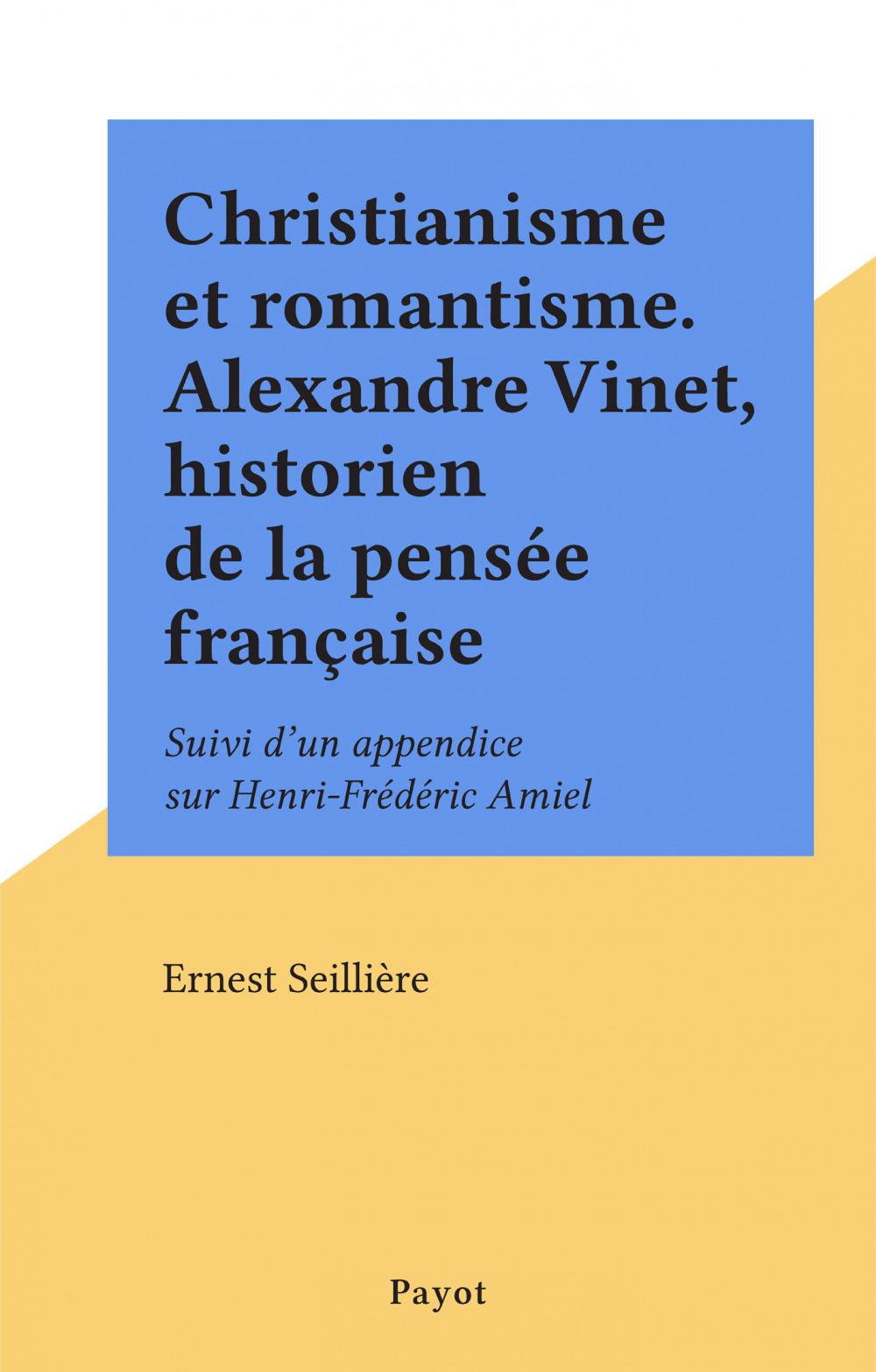Christianisme et romantisme. Alexandre Vinet, historien de la pensée française  - Ernest Seillière