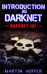 Introduction au Darknet ; Darknet 101