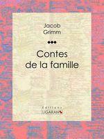 Vente Livre Numérique : Contes de la famille  - Jacob Grimm - Ligaran