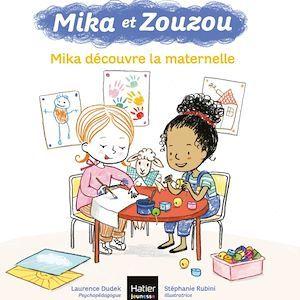 Mika et Zouzou t.6 ; Mika découvre la maternelle