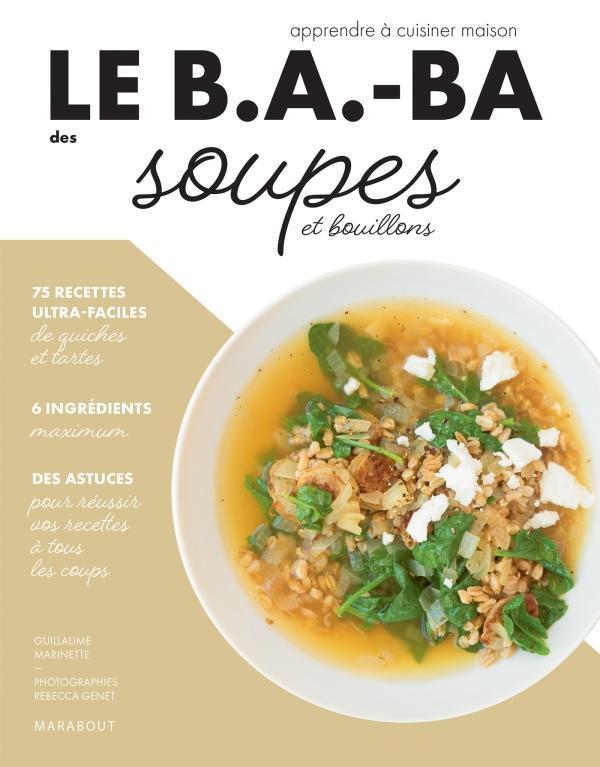 Le b.a-ba de la cuisine ; soupes et bouillons