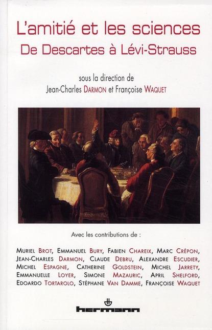 L'amitié et les sciences : De Descartes à Lévi-Strauss  - FranÇoise Waquet  - Jean-Charles Darmon
