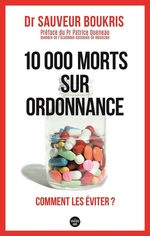 Vente Livre Numérique : 10 000 morts sur ordonnance - Comment les éviter ?  - Sauveur BOUKRIS