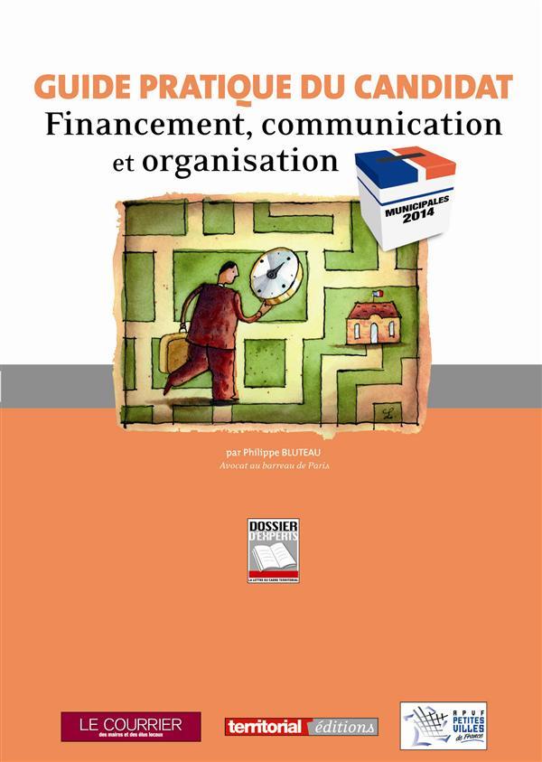 Municipales 2014 ; guide pratique du candidat - Financement, communication et organisation