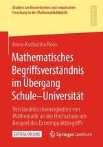 Mathematisches Begriffsverständnis im Ãoebergang Schule-Universität  - Anna-Katharina Roos