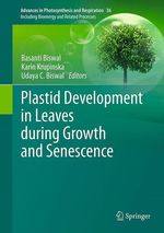 Plastid Development in Leaves during Growth and Senescence  - Karin Krupinska - Basanti Biswal - Udaya C. Biswal
