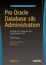 Pro Oracle Database 18c Administration  - Darl Kuhn - Michelle Malcher