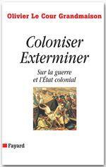 Coloniser exterminer ; sur la guerre et l'Etat colonial