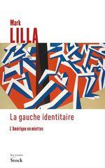 La gauche identitaire  - Mark Lilla