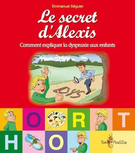 Le secret d'Alexis ; comment expliquer la dyspraxie aux enfants