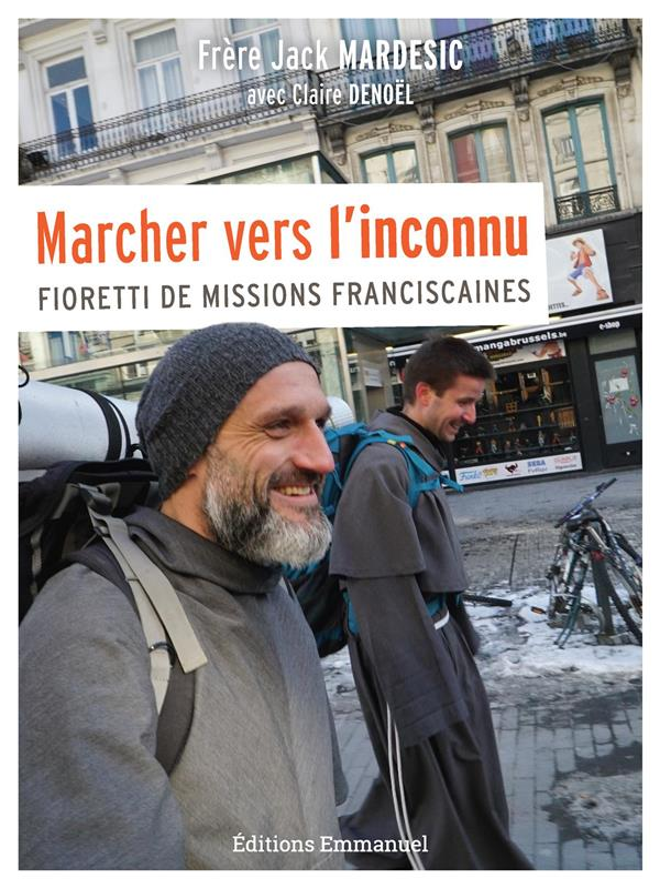 Marcher vers l'inconnu : Fioretti de missions franciscaines
