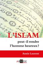 L'Islam peut-il rendre l'homme heureux ?  - Annie Laurent