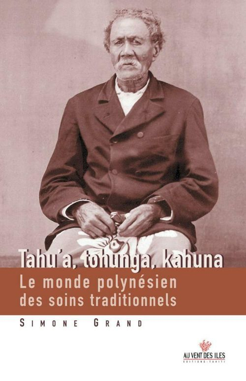Tahu' a, Tohunga, Kahuna ; le monde polynésien des soins traditionnels