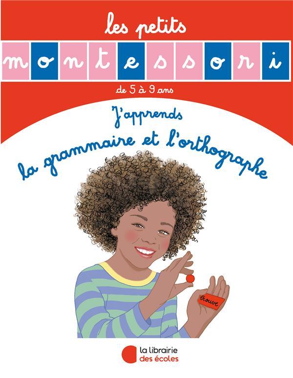 Les petits Montessori ; j'apprends la grammaire et l'orthographe