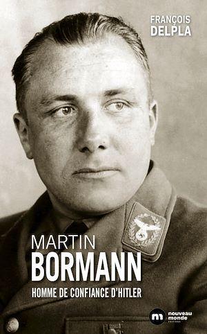 Martin Bormann, l'homme de confiance d'Hitler
