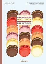 Le petit manuel du macaron  - Mélanie Dupuis