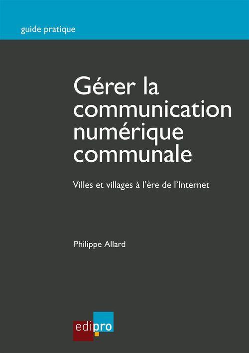 Gerer la communication numerique communale - villes et village a l'ere de l'internet
